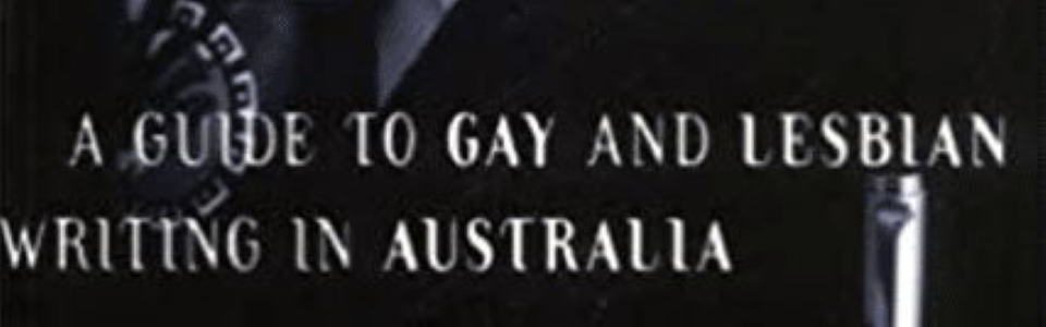 A guide to gay and lesbian writing in Australia / Michael Hurley (St. Leonards, N.SW : Allen & Unwin and Australian Lesbian and Gay Archives, 1996)