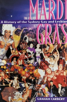 A history of the Sydney Gay and Lesbian Mardi Gras / Graham Carbery (Melbourne, Vic  Australian Lesbian and Gay Archives, 1995)