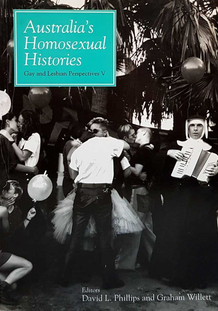 Australia's homosexual histories : gay and lesbian perspectives V / edited by David L. Phillips and Graham Willett (Sydney : Australian Centre for Lesbian and Gay Research; Melbourne : Australian Lesbian and Gay Archives, 2000)