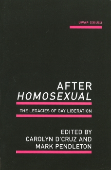 After homosexual : the legacies of gay liberation / edited by Carolyn D'Cruz and Mark Pendleton (Crawley, WA : UWA Publishing, 2013)