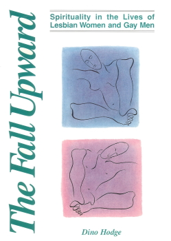The fall upward : spirituality in the lives of lesbian women and gay men – Dino Hodge (Nightcliff, NT : Little Gem Publications, 1996)