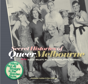 Secret histories of queer Melbourne / Willett et.al. (Melbourne, Vic : Australian Lesbian and Gay Archives, 2017)