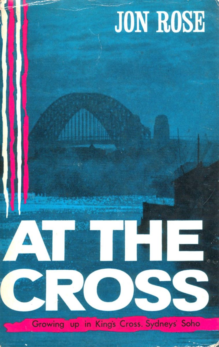 At the Cross : growing up in King's Cross, Sydney's Soho / Jon Rose (London, United Kingdom : Andre Deutsch, 1961), Book Collection