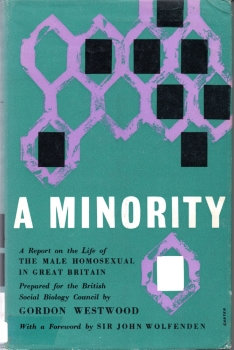 A minority : a report on the life of the male homosexual in Great Britain / Gordon Westwood (London, United Kingdom : Longmans, Green & Co, 1960)