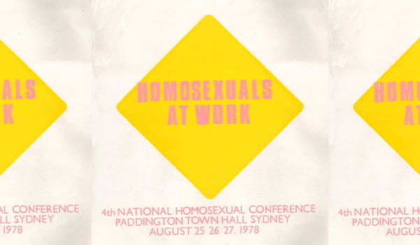 Homosexuals at Work – 4th National Homosexual Conference, Paddington Town Hall, Sydney, 25-27 August, 1978 (Sydney, NSW, 1978), A192b, Posters Collection