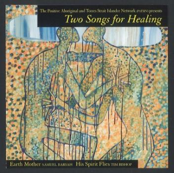 Two songs for healing / Tim Bishop, Sam Barsah ([Sydney] : Positive Aboriginal and Torres Strait Islander Network (PATSIN), [2006])