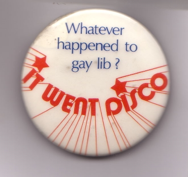 Whatever happened to gay lib? : It went Disco, Badge Collection, 4-31-2