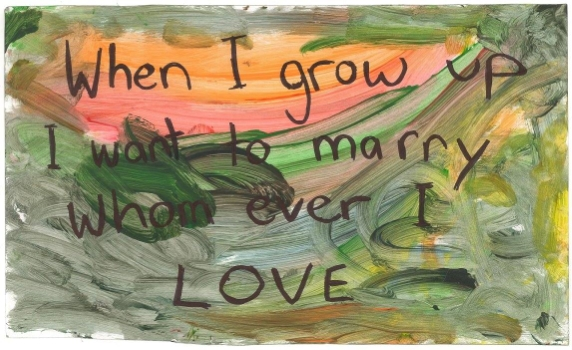 'When I grow up I want to marry whom ever I love' [placard] – painted by Will Sargeant (age 3) with text by his mums (Melbourne, Vic, Australia, 2015) [Produced for the Equal Love Marriage Equality Rally, Melbourne, 15 August 2015]