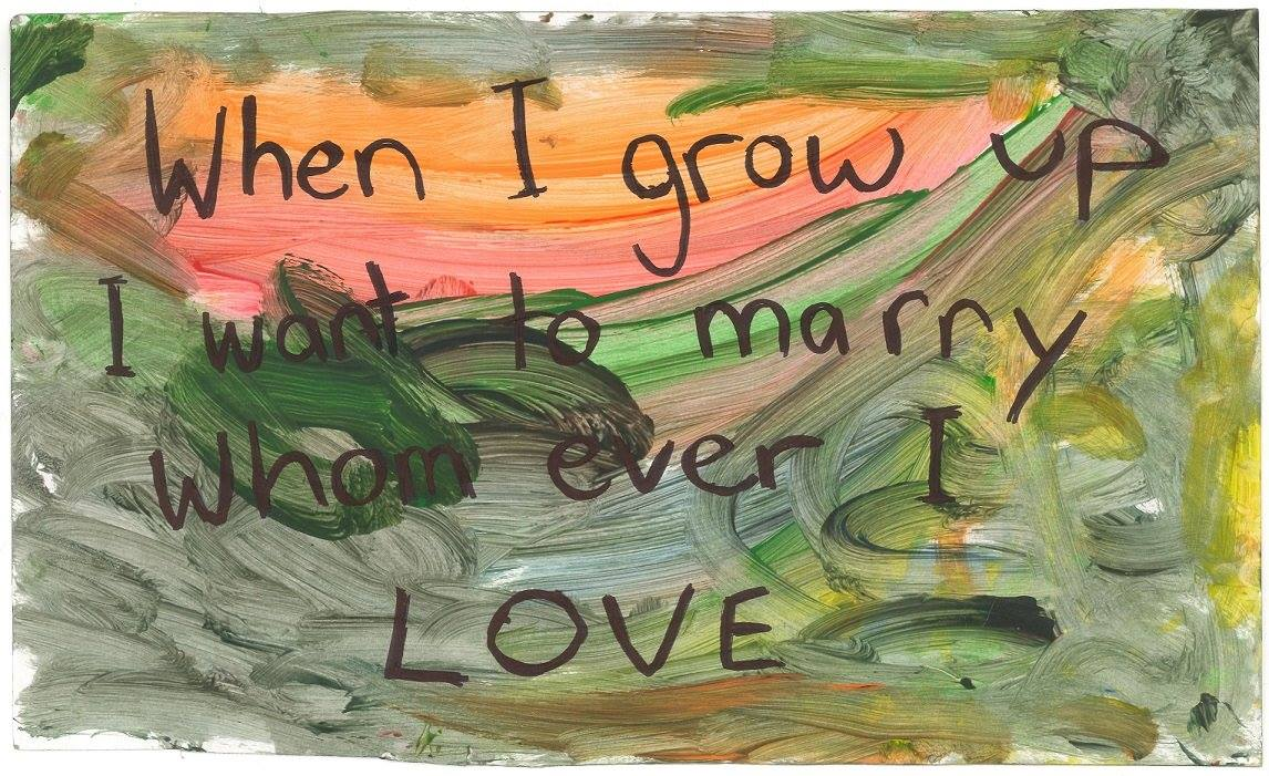 'When I grow up I want to marry whom ever I love' [placard] - painted by Will Sargeant (age 3) with text by his mums (Melbourne, Vic, Australia, 2015) [Produced for the Equal Love Marriage Equality Rally, Melbourne, 15 August 2015]