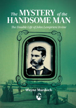 The mystery of the handsome man : the double life of John Lempriere Irvine / Wayne Murdoch (Melbourne, Victoria: Queer Oz Folk, 2020)
