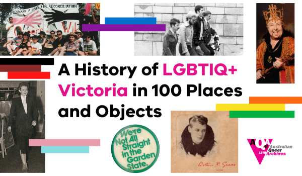 A History of LGBTIQ+ Victoria in 100 Places and Objects